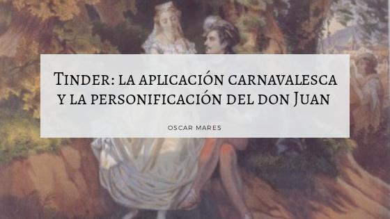 Tinder: la aplicación carnavalesca y la personificación del Don Juan en las dinámicas interactivas de sus usuarios[Ensayo]